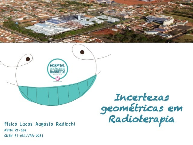 Incertezas geométricas em RadioterapiaFísico Lucas Augusto Radicchi ABFM RT-364 CNEN FT-0317/RA-0081