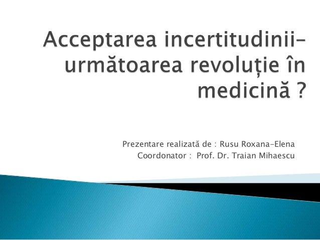 Prezentare realizată de : Rusu Roxana-Elena Coordonator : Prof. Dr. Traian Mihaescu