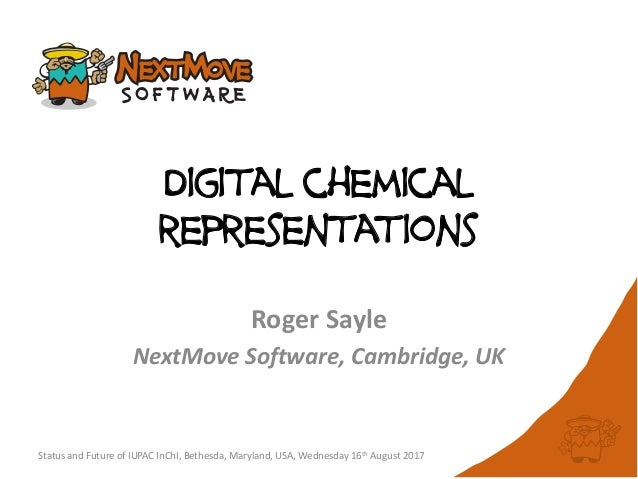 Digital chemical representations Roger Sayle NextMove Software, Cambridge, UK Status and Future of IUPAC InChI, Bethesda, ...
