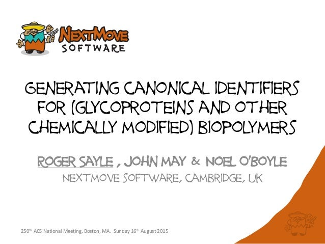 Generating canonical identifiers for (glycoproteins and other chemically modified) biopolymers Roger Sayle , john may & No...