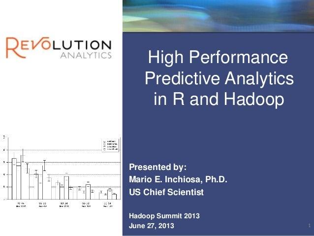 High Performance Predictive Analytics in R and Hadoop Presented by: Mario E. Inchiosa, Ph.D. US Chief Scientist Hadoop Sum...