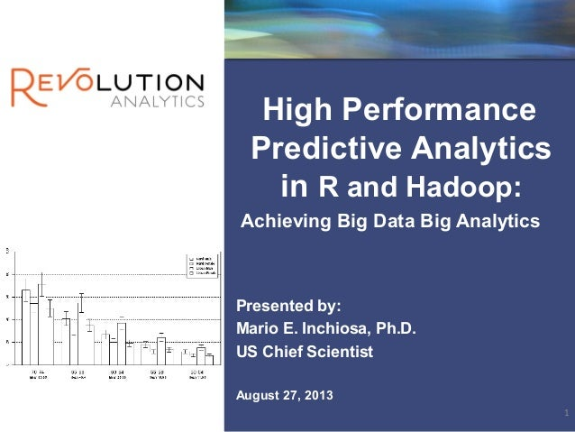 High Performance Predictive Analytics in R and Hadoop: Achieving Big Data Big Analytics Presented by: Mario E. Inchiosa, P...