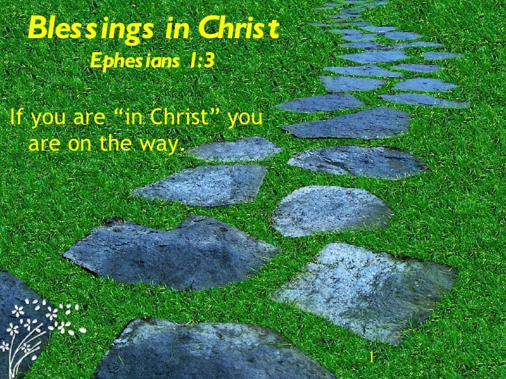 "Blessings in Christ Ephesians 1:3 <ul><li>If you are ""in Christ"" you are on the way. </li></ul>"