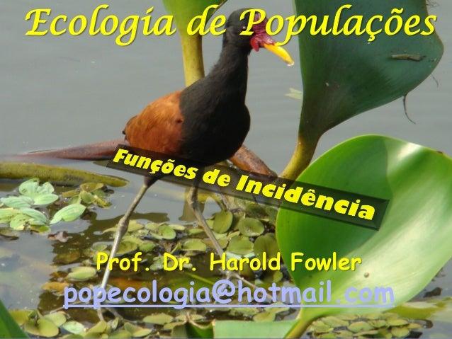 Ecologia de Populações    Prof. Dr. Harold Fowler  popecologia@hotmail.com