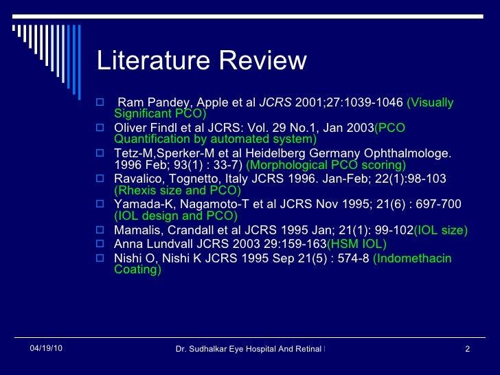 Literature Review <ul><li>Ram Pandey, Apple et al  JCRS  2001;27:1039-1046  (Visually Significant PCO) </li></ul><ul><li>O...