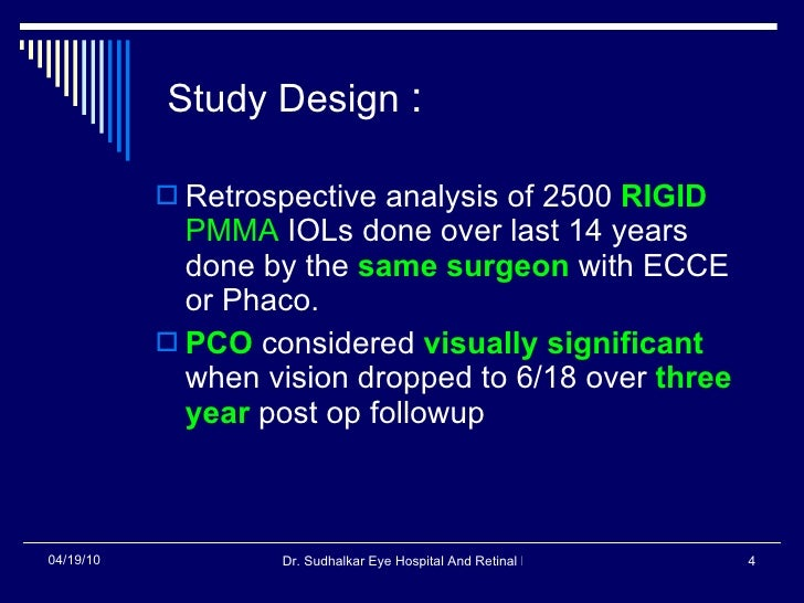 Study Design  : <ul><li>Retrospective analysis of 2500  RIGID   PMMA  IOLs done over last 14 years done by the  same surge...
