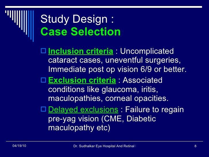 Study Design :  Case Selection   <ul><li>Inclusion criteria  : Uncomplicated cataract cases, uneventful surgeries, Immedia...