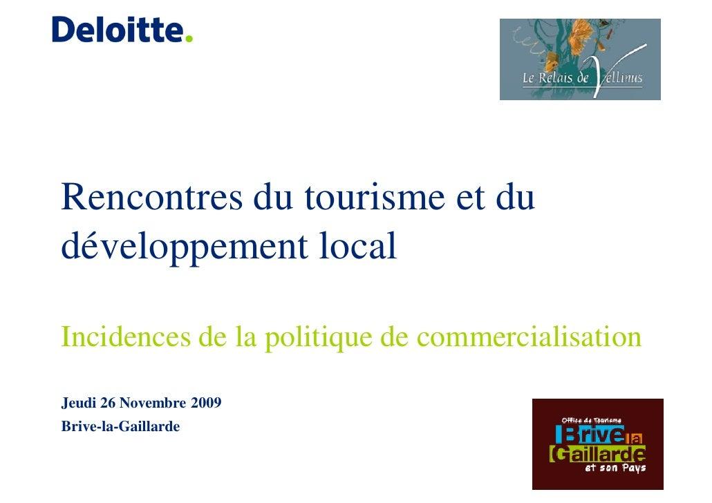 Rencontres du tourisme et du développement local  Incidences de la politique de commercialisation  Jeudi 26 Novembre 2009 ...