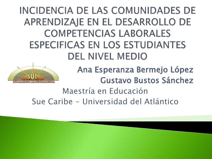 INCIDENCIA DE LAS COMUNIDADES DE APRENDIZAJE EN EL DESARROLLO DE COMPETENCIAS LABORALES ESPECIFICAS EN LOS ESTUDIANTES DEL...
