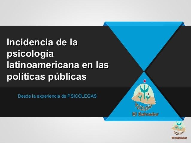 Incidencia de laIncidencia de la psicologíapsicología latinoamericana en laslatinoamericana en las políticas públicaspolít...