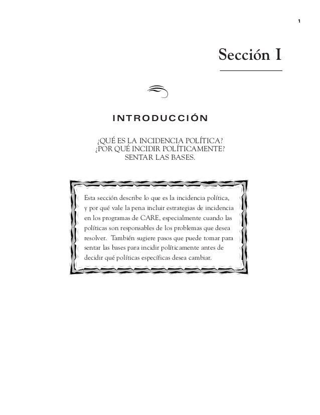 Sección I INTRODUCCIÓN ¿QUÉ ES LA INCIDENCIA POLÍTICA? ¿POR QUÉ INCIDIR POLÍTICAMENTE? SENTAR LAS BASES. Esta sección desc...