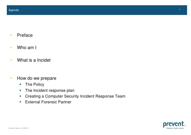 Agenda<br />Preface<br />Who am I<br />What is a Incidet<br />How do we prepare<br />The Policy<br />The Incident response...