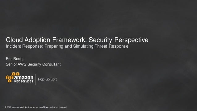 © 2017, Amazon Web Services, Inc. or its Affiliates. All rights reserved Cloud Adoption Framework: Security Perspective Er...