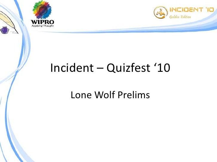 Incident – Quizfest '10     Lone Wolf Prelims