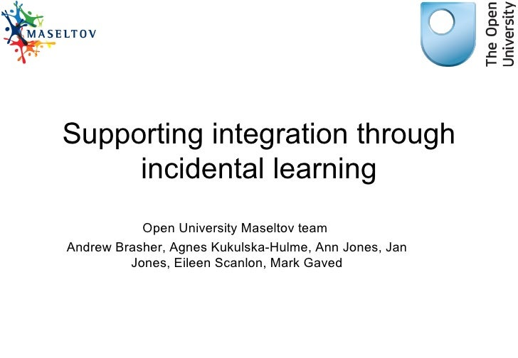 Supporting integration through     incidental learning           Open University Maseltov teamAndrew Brasher, Agnes Kukuls...