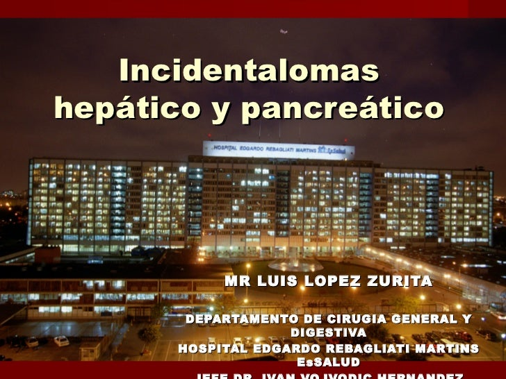 Incidentalomashepático y pancreático           MR LUIS LOPEZ ZURITA       DEPARTAMENTO DE CIRUGIA GENERAL Y               ...