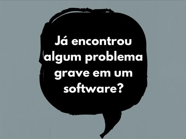 Já encontrou algum problema grave em um software?