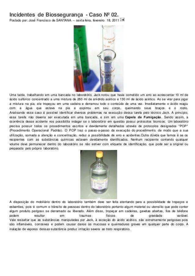 Incidentes de Biossegurança - Caso Nº 02.  Postado por: José Francisco de SANTANA -- sexta-feira, fevereiro 18, 2011  Uma ...