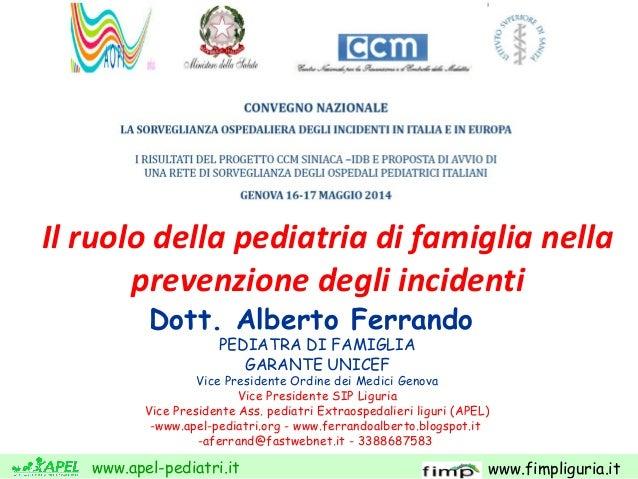 www.apel-pediatri.it www.fimpliguria.it Il ruolo della pediatria di famiglia nella prevenzione degli incidenti Dott. Alber...