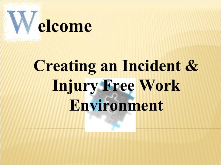 elcome Creating an Incident & Injury Free Work Environment