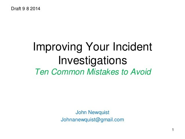 Improving Your Incident  Investigations  Ten Common Mistakes to Avoid  John Newquist  Johnanewquist@gmail.com  Draft 9 8 2...