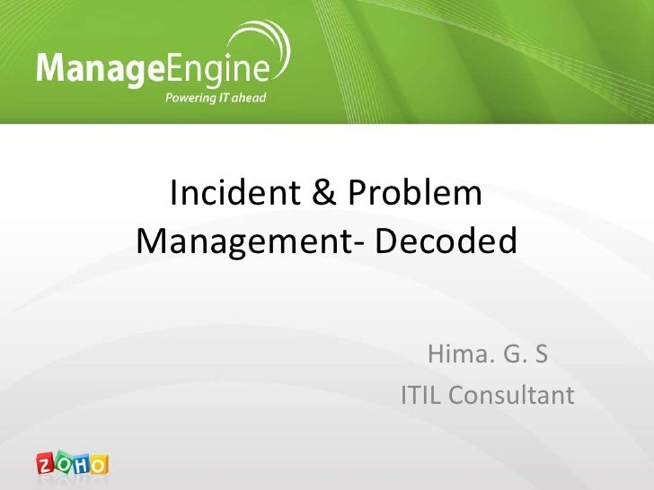 Incident & Problem Management- Decoded<br />Hima. G. S<br />ITIL Consultant<br />