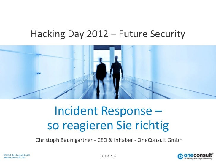 Hacking Day 2012 – Future Security                               Incident Response –                              so reagi...