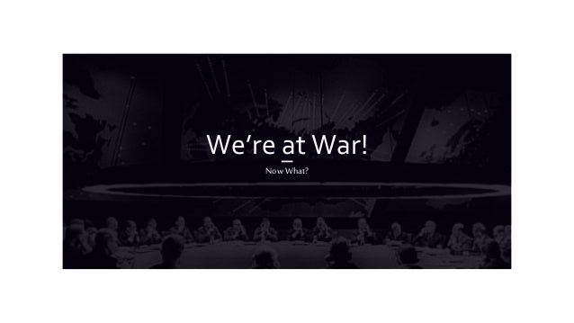 We're at War! Now What?