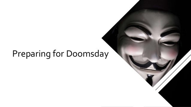 Preparing for Doomsday