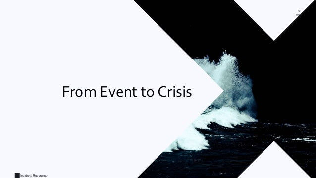 Incident Response 8 From Event to Crisis