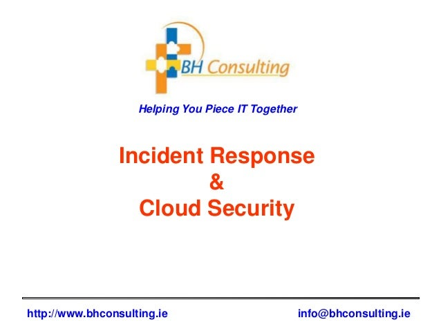 Helping You Piece IT Together http://www.bhconsulting.ie info@bhconsulting.ie Incident Response & Cloud Security
