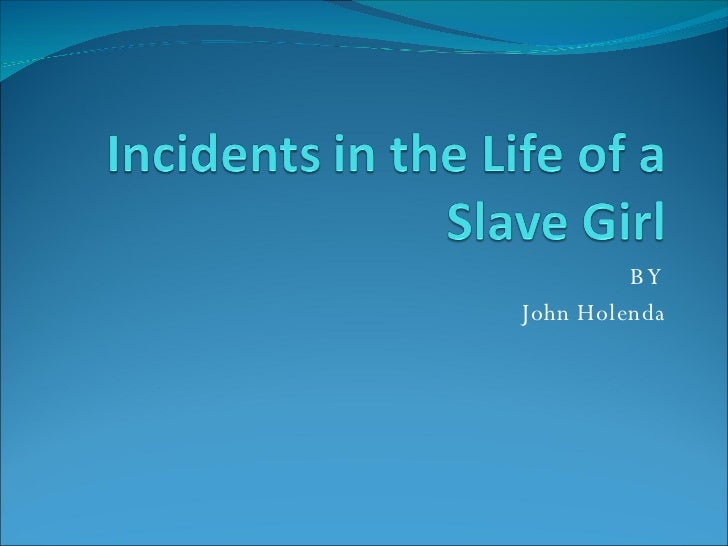 thesis incidents in the life of a slave girl Free essay on incidents in the life of a slave girl essay available totally free at echeatcom, the largest free essay community.