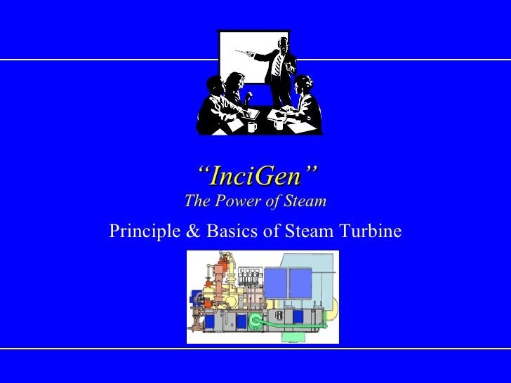 """ InciGen"" The Power of Steam Principle & Basics of Steam Turbine"