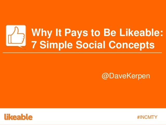 Why It Pays to Be Likeable: 7 Simple Social Concepts @DaveKerpen  #INCMTY