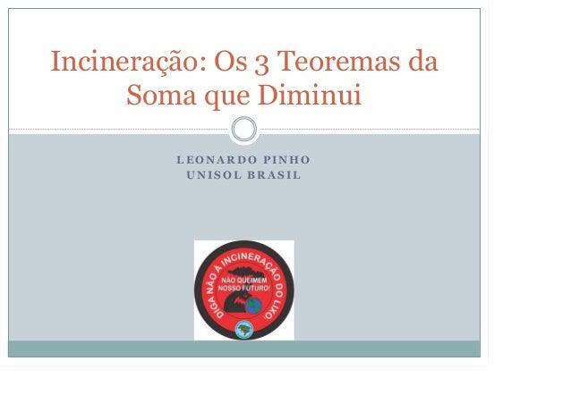 Incineração: Os 3 Teoremas da Soma que Diminui LEONARDO PINHO UNISOL BRASIL