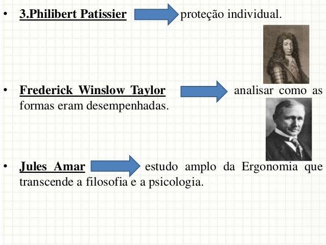 • 3.Philibert Patissier proteção individual. • Frederick Winslow Taylor analisar como as formas eram desempenhadas. • Jule...