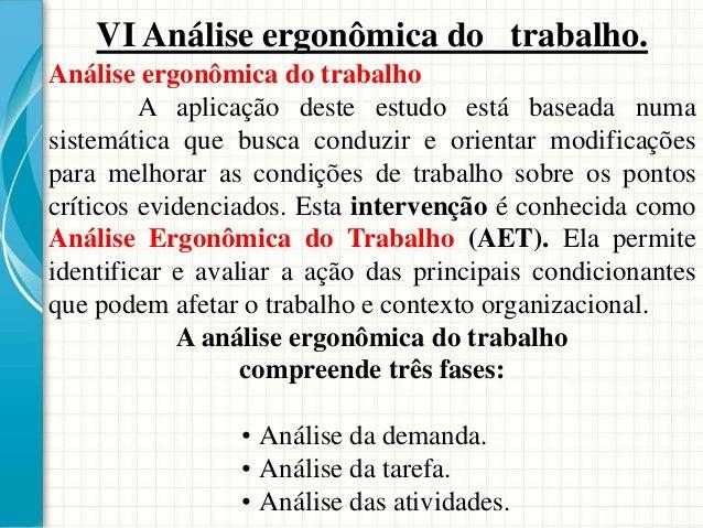 VI Análise ergonômica do trabalho. Análise ergonômica da atividade Corresponde à análise do comportamento humano na realiz...