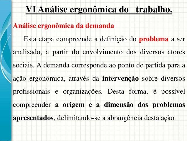 VI Análise ergonômica do trabalho. Buscou-se descrever e analisar as principais exigências das tarefas e as condições de s...