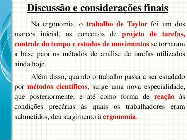 Na ergonomia, o trabalho de Taylor foi um dos marcos inicial, os conceitos de projeto de tarefas, controle do tempo e estu...