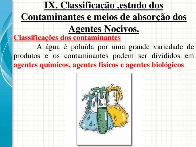 IX. Classificação e Estudo dos Contaminantes. Poeiras incômodas: podem interagir com outros agentes agressivos presentes n...