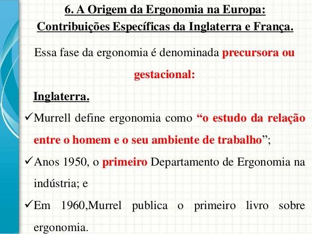 6. A Origem da Ergonomia na Europa: Contribuições Específicas da Inglaterra e França. Essa fase da ergonomia é denominada ...