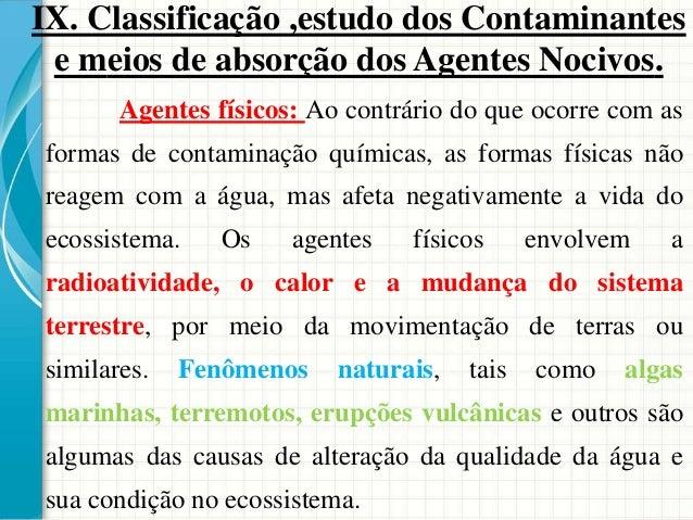 * Vírus * Bactérias * Parasitas * Protozoários * Fungos * Bacilos IX. Classificação ,estudo dos Contaminantes e meios de a...