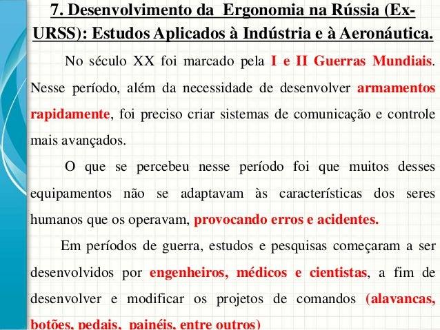 7. Desenvolvimento da Ergonomia na Rússia (Ex- URSS): Estudos Aplicados à Indústria e à Aeronáutica. No século XX foi marc...