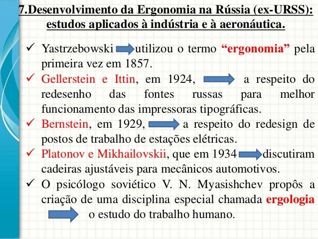 7.Desenvolvimento da Ergonomia na Rússia (ex-URSS): estudos aplicados à indústria e à aeronáutica.  Yastrzebowski utilizo...