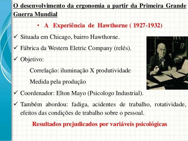 O desenvolvimento da ergonomia a partir da Primeira Grande Guerra Mundial • A Experiência de Hawthorne ( 1927-1932)  Situ...