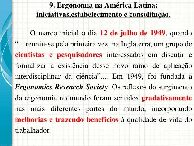 9. Ergonomia na América Latina: iniciativas,estabelecimento e consolitação. O marco inicial o dia 12 de julho de 1949, qua...