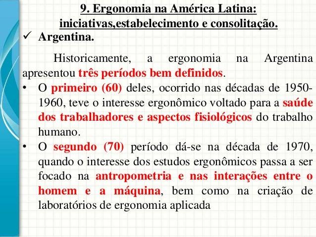  Argentina. 9. Ergonomia na América Latina: iniciativas,estabelecimento e consolitação. Historicamente, a ergonomia na Ar...