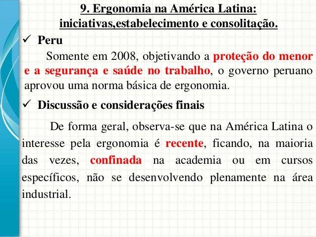 9. Ergonomia na América Latina: iniciativas,estabelecimento e consolitação.  Peru Somente em 2008, objetivando a proteção...