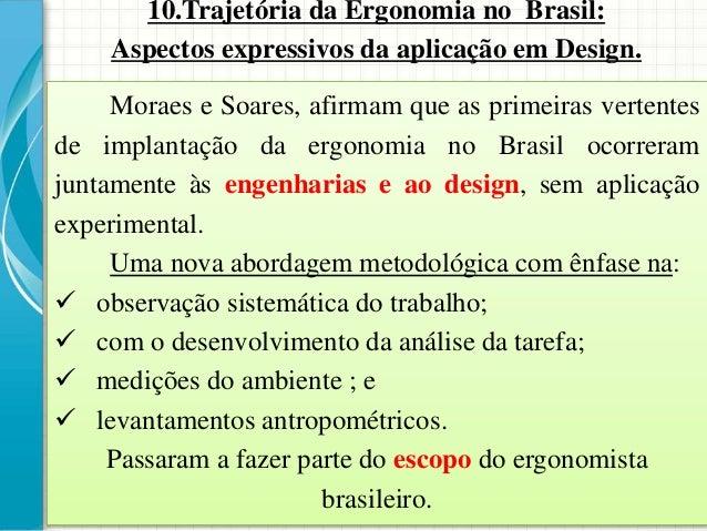 10.Trajetória da Ergonomia no Brasil: Aspectos expressivos da aplicação em Design. Moraes e Soares, afirmam que as primeir...