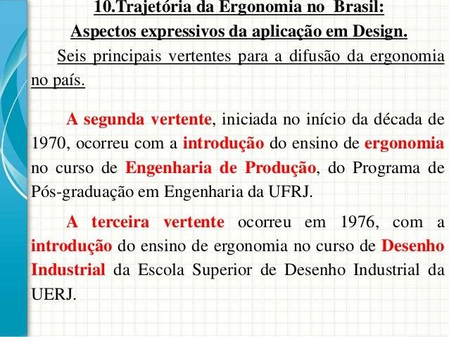 10.Trajetória da Ergonomia no Brasil: Aspectos expressivos da aplicação em Design. A segunda vertente, iniciada no início ...